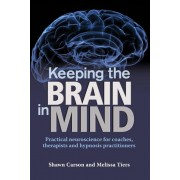 Keeping the Brain in Mind: Practical Neuroscience for Coaches, Therapists, and Hypnosis Practitioners, Paperback