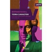 Teoria cunoasterii. Istoricul filosofiei, filosoful matematicii, epistemologul. Scrieri esentiale, volumul 2/Bertrand Russell