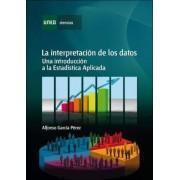 García Pérez, Alfonso La interpretación de los datos. una introducción a la estadística apl