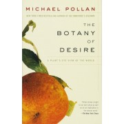 The Botany of Desire: A Plant's-Eye View of the World, Paperback