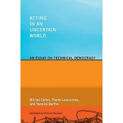 Acting in an Uncertain World by Michel Callon & Yannick Barthe & Pi...