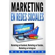 Marketing En Redes Sociales: Marketing En Facebook, Marketing En Youtube, Marketing En Instagram (Libro En Espańol/Social Media Marketing Book Span, Paperback/Mark Smith