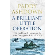 Brilliant Little Operation. The Cockleshell Heroes and the Most Courageous Raid of World War 2, Paperback/Paddy Ashdown