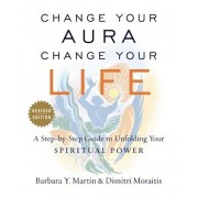 Change Your Aura, Change Your Life: A Step-By-Step Guide to Unfolding Your Spiritual Power, Revised Edition, Paperback
