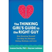 The Thinking Girl's Guide to the Right Guy: How Knowing Yourself Can Help You Navigate Dating, Hookups, and Love, Paperback