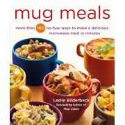 Mug Meals: More Than 100 No-Fuss Ways to Make a Delicious Microwave Meal in Minutes, Paperback