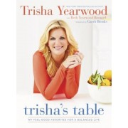 Trisha's Table: My Feel-Good Favorites for a Balanced Life, Hardcover