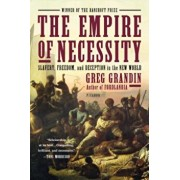 The Empire of Necessity: Slavery, Freedom, and Deception in the New World, Paperback/Greg Grandin