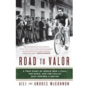 Road to Valor: A True Story of WWII Italy, the Nazis, and the Cyclist Who Inspired a Nation, Paperback/Aili McConnon
