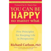 You Can Be Happy No Matter What: Five Principles for Keeping Life in Perspective, Paperback