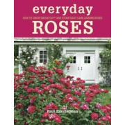 Everyday Roses: How to Grow Knock Out and Other Easy-Care Garden Roses, Paperback