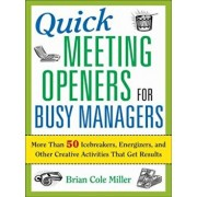 Quick Meeting Openers for Busy Managers: More Than 50 Icebreakers, Energizers, and Other Creative Activities That Get Results, Paperback/Brian Miller