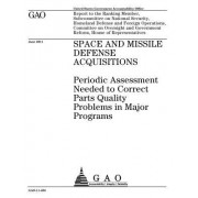Space and Missile Defense Acquisitions: Periodic Assessment Needed to Correct Parts Quality Problems in Major Programs