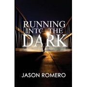 Running Into the Dark: A Blind Man's Record-Setting Run Across America, Paperback/Jason Romero