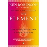 The Element: How Finding Your Passion Changes Everything, Paperback/Ken Robinson