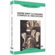 Despre Drept Ca Fenomen Complex Al Vietii Sociale - Mihail Albici