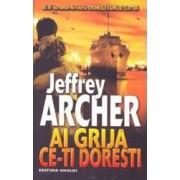 Ai grija ce-ti doresti - Jeffrey Archer