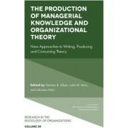 Production of Managerial Knowledge and Organizational Theory - New Approaches to Writing, Producing and Consuming Theory(Cartonat) (9781787691841)