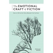 The Emotional Craft of Fiction: How to Write the Story Beneath the Surface, Paperback