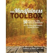 The Mindfulness Toolbox: 50 Practical Mindfulness Tips, Tools, and Handouts for Anxiety, Depression, Stress, and Pain, Paperback