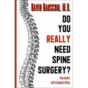 Do You Really Need Spine Surgery?: Take Control with a Surgeon's Advice, Paperback/David Hanscom
