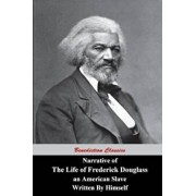 Narrative of the Life of Frederick Douglass, an American Slave, Written by Himself, Paperback/Frederick Douglass