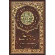 Letters from a Stoic (100 Copy Collector's Edition), Hardcover/Lucius Annaeus Seneca