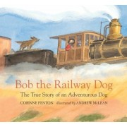 Bob the Railway Dog: The True Story of an Adventurous Dog, Hardcover