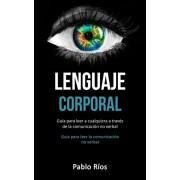 Lenguaje corporal: Gua para leer a cualquiera a travs de la comunicacin no verbal (Guia para leer la comunicacin no verbal), Paperback/Pablo Rios