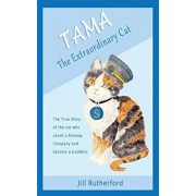 Tama the Extraordinary Cat: The True Story of the Cat Who Saved a Railway Company and Became a Goddess. a Story for Children and People Who Love C, Paperback/Louise Crowe