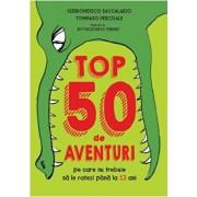 Top 50 de aventuri pe care nu trebuie sa le ratezi pana la 13 ani. Reeditare/Pierdomenico Baccalario, Tommaso Percivale