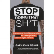 Stop Doing That Sh*t - Gary John Bishop