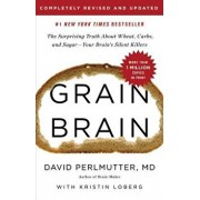 Grain Brain: The Surprising Truth about Wheat, Carbs, and Sugar--Your Brain's Silent Killers, Hardcover/David Perlmutter