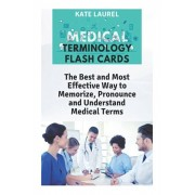 Medical Terminology Flash Cards: The Best and Most Effective Way to Memorize, Pronounce and Understand Medical Terms, Paperback/Kate Laurel