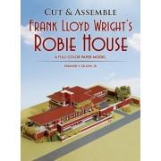 Cut & Assemble Frank Lloyd Wright's Robie House: A Full-Color Paper Model, Paperback