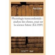Physiologie Transcendentale. Analyse Des Choses, Essai Sur La Science Future ( d.1889), Paperback/***