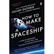 How to Make a Spaceship: A Band of Renegades, an Epic Race, and the Birth of Private Spaceflight, Paperback
