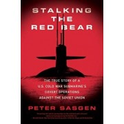 Stalking the Red Bear: The True Story of a U.S. Cold War Submarine's Covert Operations Against the Soviet Union, Paperback/Peter Sasgen