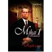 Mihai I al Romaniei Regele si tara ed.2 - Ivor Porter