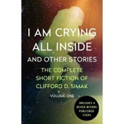 I Am Crying All Inside: And Other Stories, Paperback/Clifford D. Simak