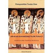 'Urmand dumnezeiestilor parinti'. Eseuri asupra Traditiei Patristice/Protopresbiter Teodor Zisis
