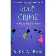 Good Crime: A Kat Makris Greek Mafia Novel, Paperback/Alex a. King