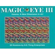 Magic Eye III: A New Dimension in Art, Hardcover/Cheri Smith