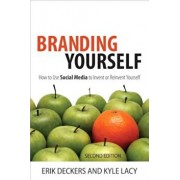 Branding Yourself: How to Use Social Media to Invent or Reinvent Yourself, Paperback/Erik Deckers