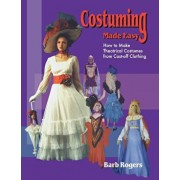 Costuming Made Easy: How to Make Theatrical Costumes from Cast-Off Clothing, Paperback/Barb Rogers