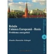 Relatia Uniunea Europeana - Rusia. Problema energetica - Paula Daniela Ganga
