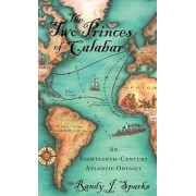 The Two Princes of Calabar: An Eighteenth-Century Atlantic Odyssey, Paperback/Randy J. Sparks