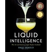 Liquid Intelligence: The Art and Science of the Perfect Cocktail, Hardcover