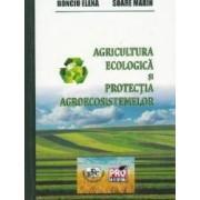 Agricultura ecologica si protectia agroecosistemelor - Elena Bonciu Marin Soare