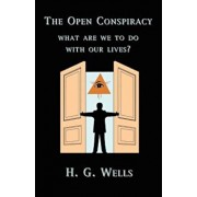 The Open Conspiracy: What Are We to Do with Our Lives', Paperback/H. G. Wells
